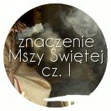Znaczenie Mszy Świętej, cz. I