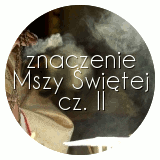 Znaczenie Mszy Świętej, cz. II